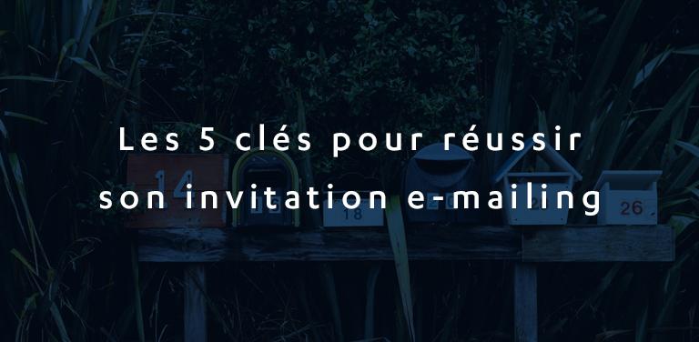 Les 5 clés pour réussir son invitation e-mailing