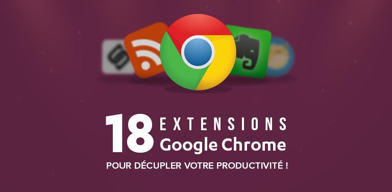 18 Extensions Google Chrome pour Décupler votre Productivité !