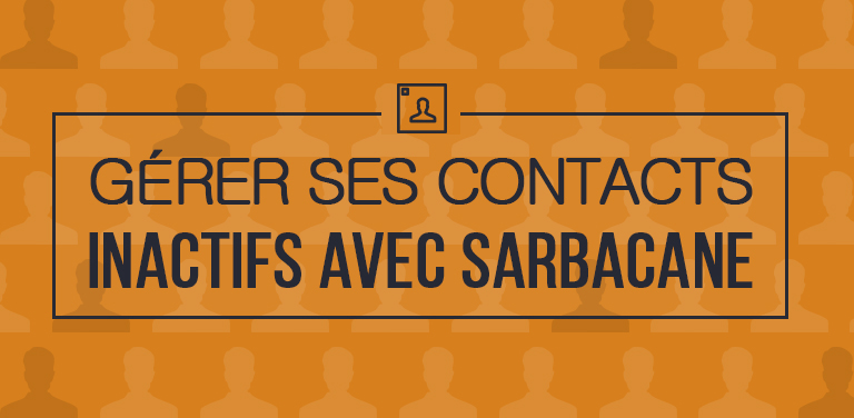 [TUTORIEL] Gérer ses contacts inactifs avec Sarbacane