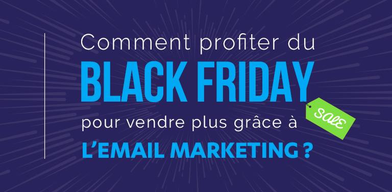 Comment profiter du Black Friday pour vendre plus grâce à l'email marketing ?