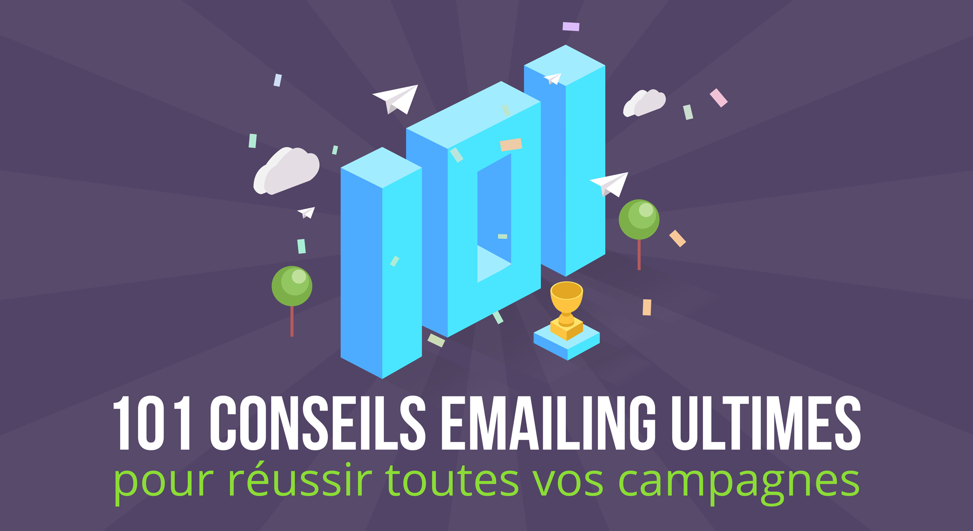 Les 101 Conseils Emailing Ultimes pour Réussir toutes vos Campagnes