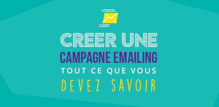 Créer une campagne emailing: tout ce que vous devez savoir