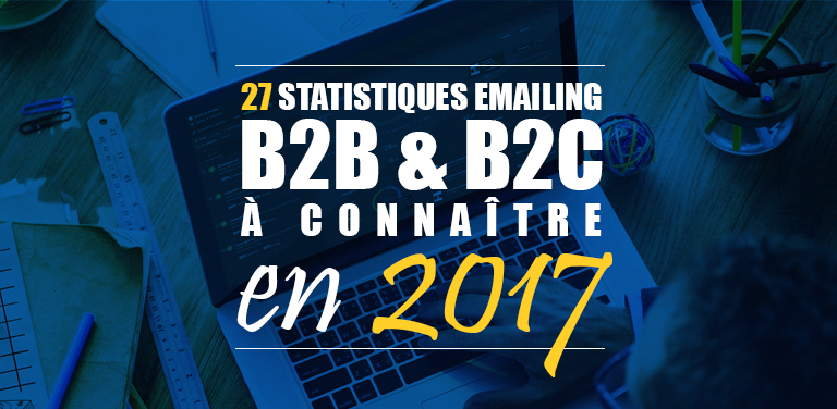 27 Statistiques Emailing B2B & B2C à Connaître en 2017