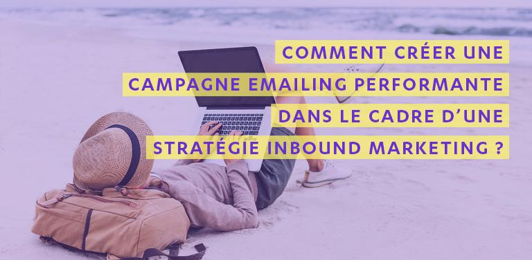 Comment créer une campagne emailing performante dans le cadre d'une stratégie inbound marketing ?