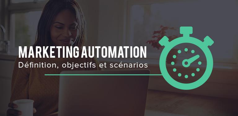 Marketing automation : définition, objectifs et scénarios