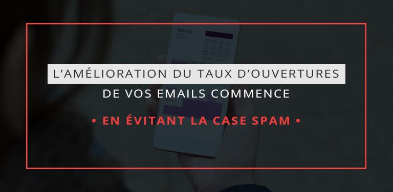 L'amélioration du taux d'ouvertures de vos emails commence en évitant la case SPAM