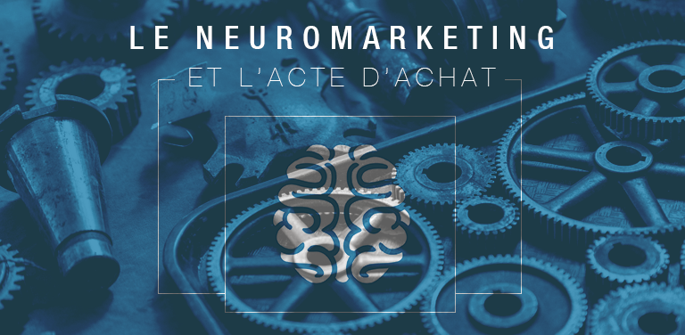Le neuromarketing et l'acte d'achat