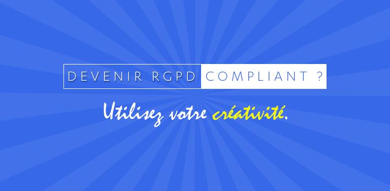 Devenir RGPD compliant ? Utilisez votre créativité
