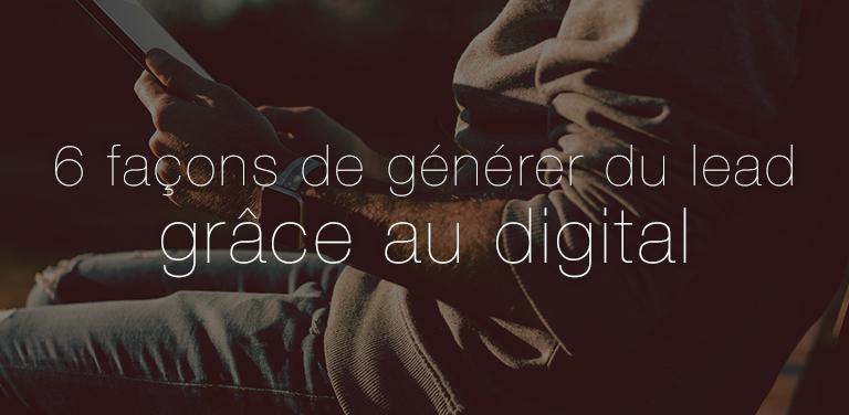 6 Façons de Générer du Lead Grâce au Digital