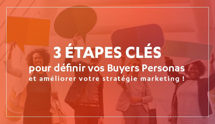3 étapes clés pour définir vos Buyers Personas et améliorer votre stratégie marketing !