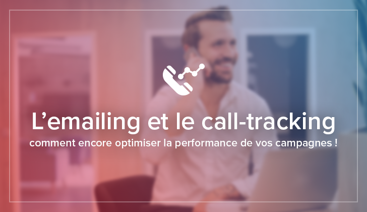 L'emailing et le call-tracking : comment encore optimiser la performance de vos campagnes ?