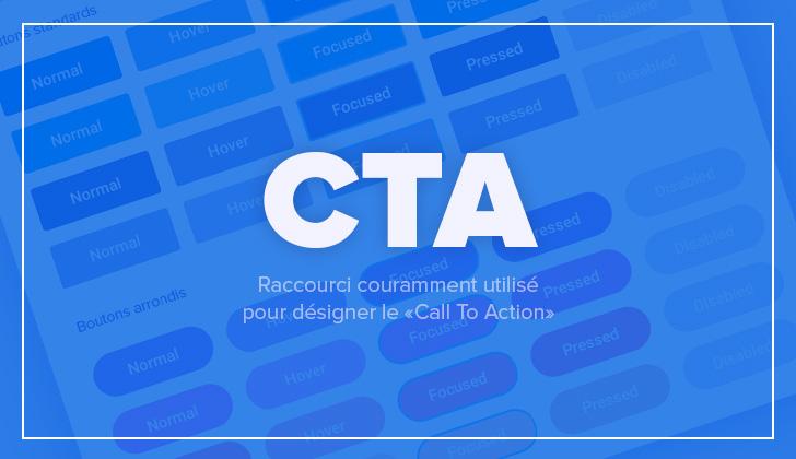 CTA est le raccourci couramment utilisé pour désigner le Call To Action