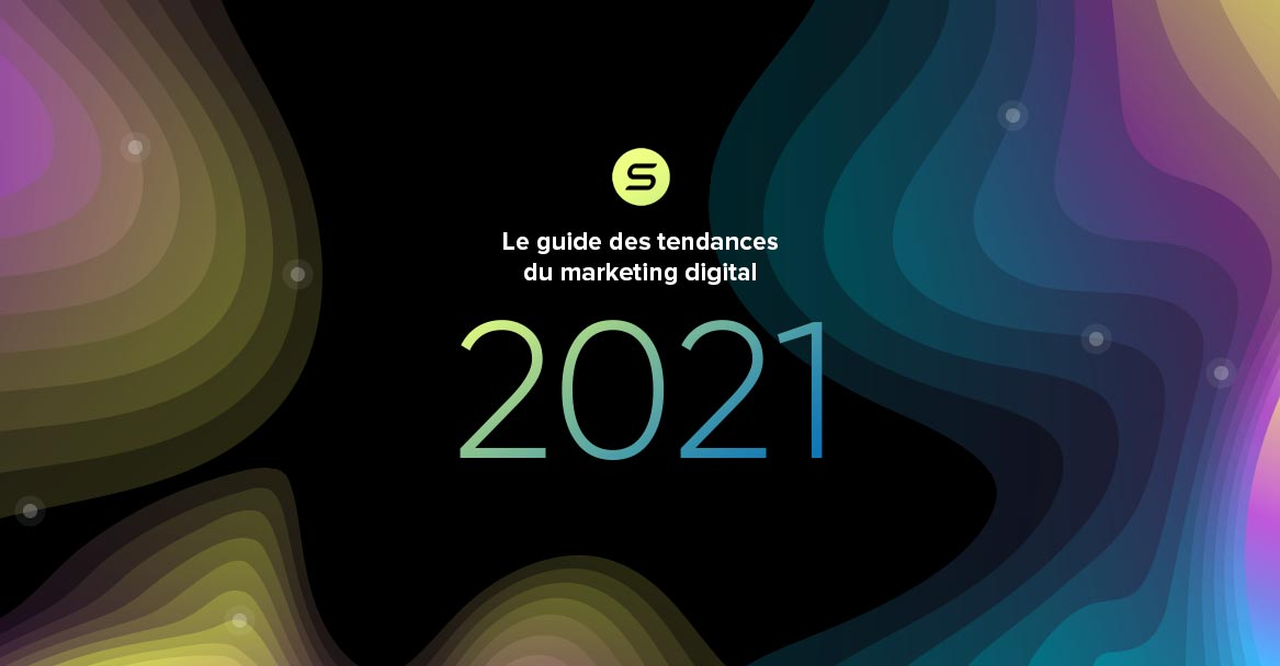 Le guide des tendances du marketing digital 2021