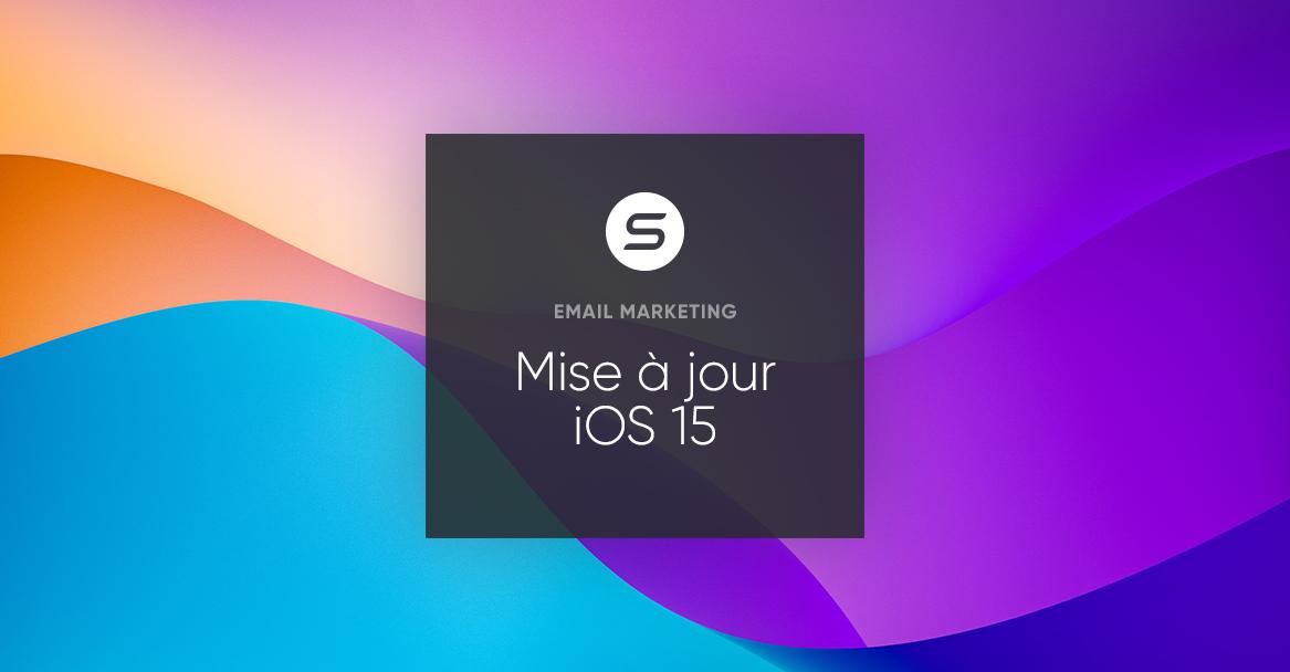 iOS 15 : que signifie cette mise à jour d'Apple pour l'email marketing ?